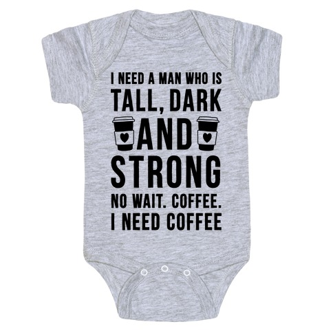I Need A Man Who Is Tall, Dark, And Strong Baby Onesy