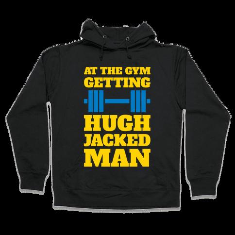 Gettin' Hugh Jacked Man Hooded Sweatshirt