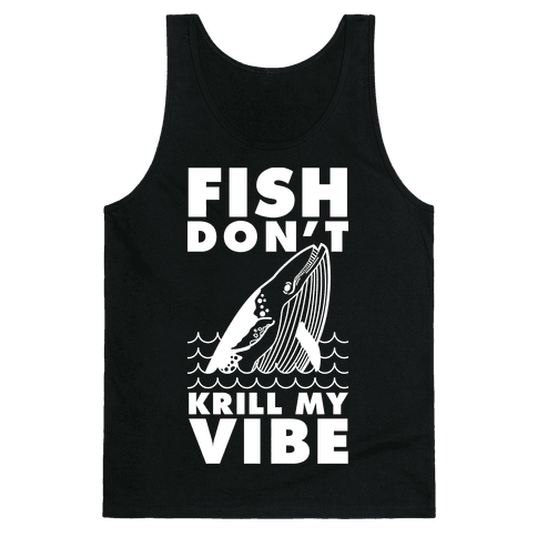 Fish Don't Krill My Vibe Tank Top
