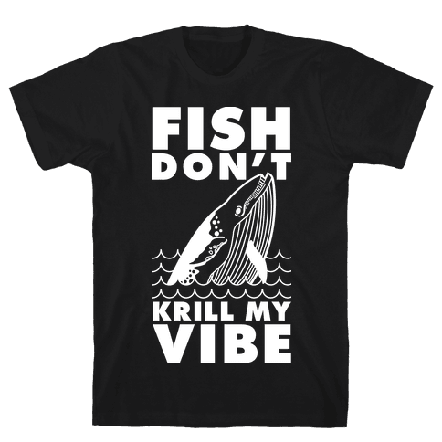 Fish Don't Krill My Vibe Mens T-Shirt