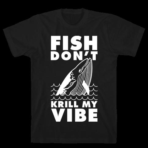 Fish Don't Krill My Vibe Mens T-Shirt