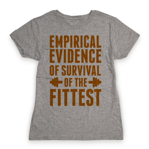 Empirical Evidence of Survival of the Fittest Womens T-Shirt