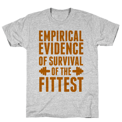Empirical Evidence of Survival of the Fittest Mens T-Shirt