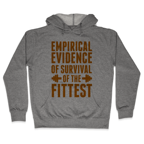 Empirical Evidence of Survival of the Fittest Hooded Sweatshirt