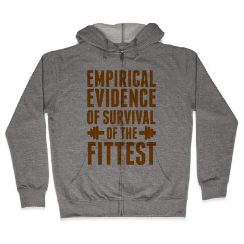 Empirical Evidence of Survival of the Fittest Zip Hoodie