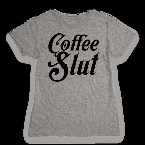 Coffee Slut Womens T-Shirt