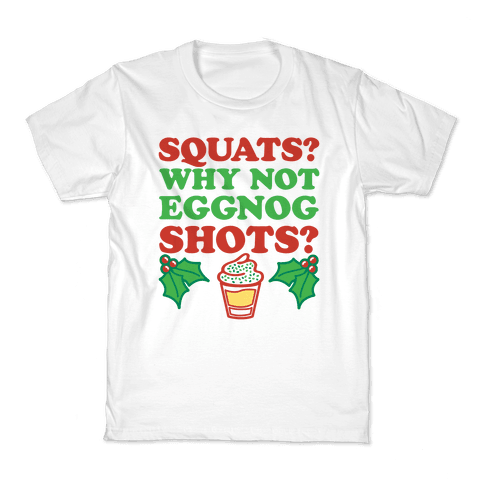 Squats? Why Not Eggnog Shots? Kids T-Shirt