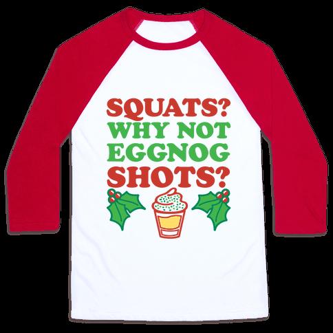 Squats? Why Not Eggnog Shots? Baseball Tee