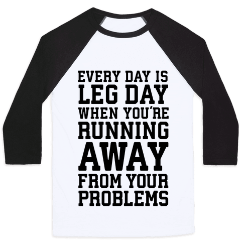 Every Day Is Leg Day When You're Running Away From Your Problems Baseball Tee