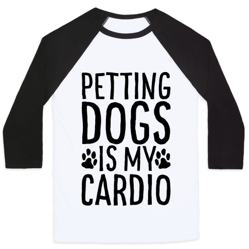 Petting Dogs is My Cardio Baseball Tee