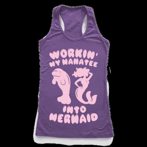Workin' My Manatee Into Mermaid Racerback Tank Top