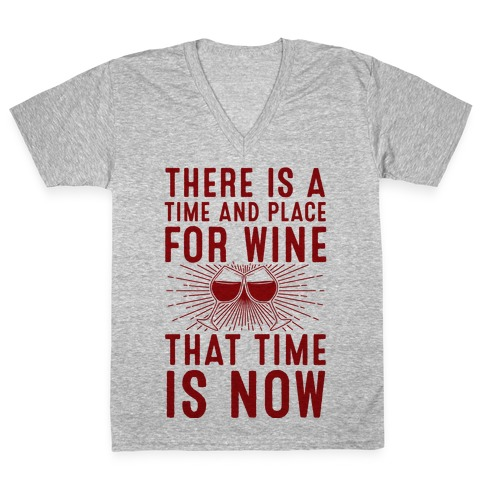 There Is A Time And Place For Wine V-Neck Tee Shirt