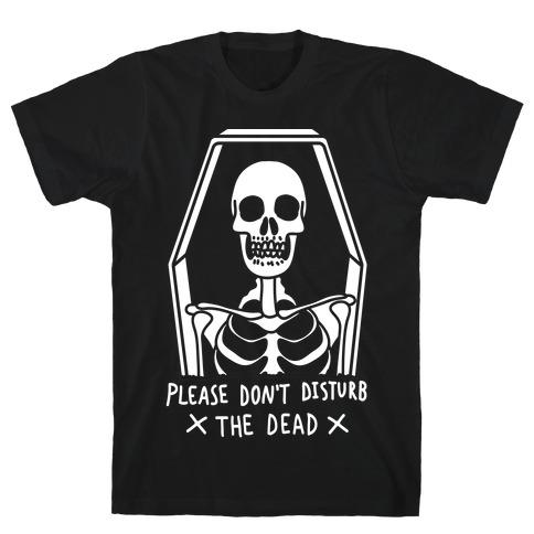 Please Do Not Disturb The Dead T-Shirt