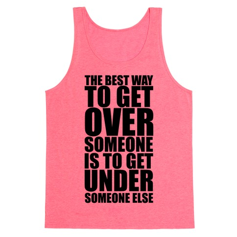 The Best Way To Get Over Someone Tank Top