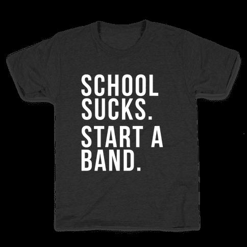 School Sucks. Start a Band Kids T-Shirt