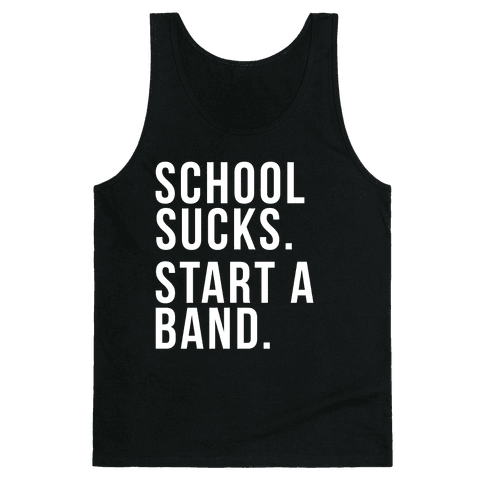 School Sucks. Start a Band Tank Top