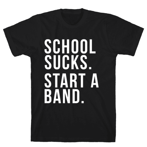 School Sucks. Start a Band Mens T-Shirt