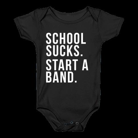 School Sucks. Start a Band Baby Onesy