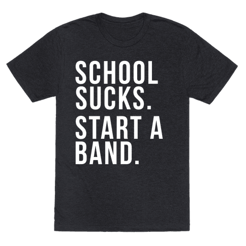 School Sucks. Start a Band