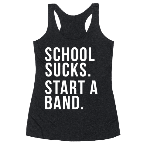 School Sucks. Start a Band Racerback Tank Top