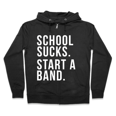 School Sucks. Start a Band Zip Hoodie