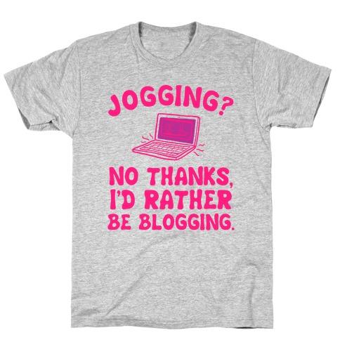 Jogging? No, I'd Rather Be Blogging. Mens/Unisex T-Shirt