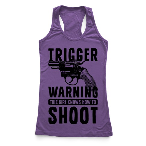 Trigger Warning This Girl Know How To Shoot Racerback Tank Top