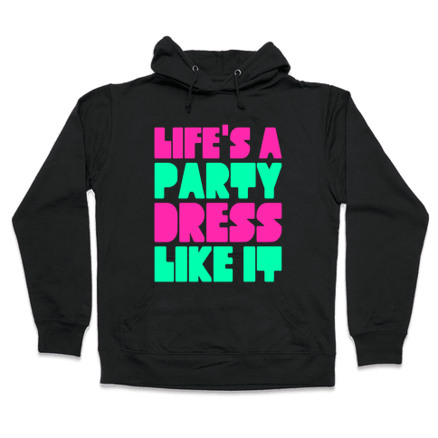 Life's A Party Hooded Sweatshirt