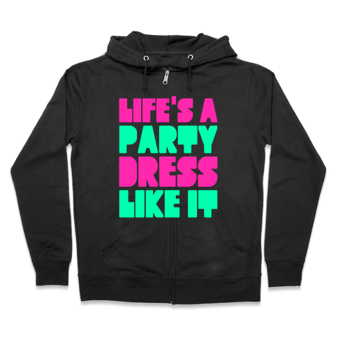 Life's A Party Zip Hoodie