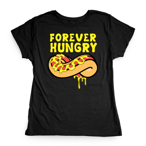 Forever Hungry Womens T-Shirt