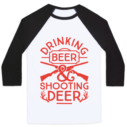 Drinking Beer and Shooting Deer Baseball Tee
