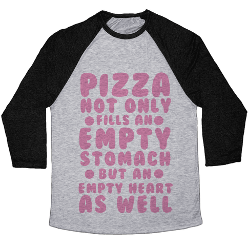 Pizza Not Only Fills An Empty Stomach But An Empty Heart As Well Baseball Tee