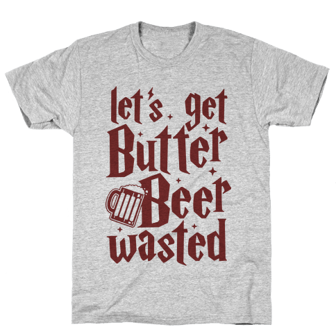 Let's Get Butter Beer Wasted Mens T-Shirt