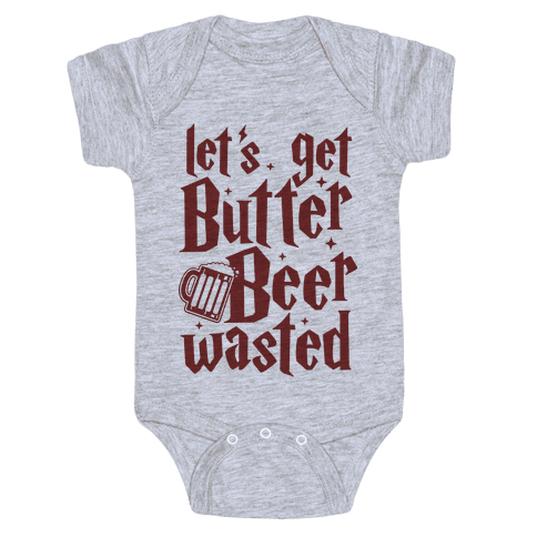 Let's Get Butter Beer Wasted Baby Onesy