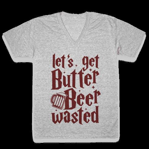 Let's Get Butter Beer Wasted V-Neck Tee Shirt