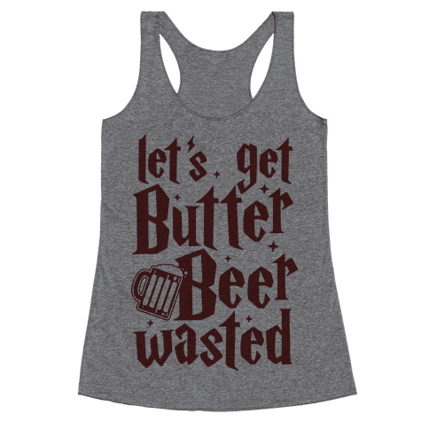 Let's Get Butter Beer Wasted Racerback Tank Top