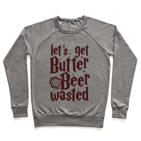 Let's Get Butter Beer Wasted Pullover