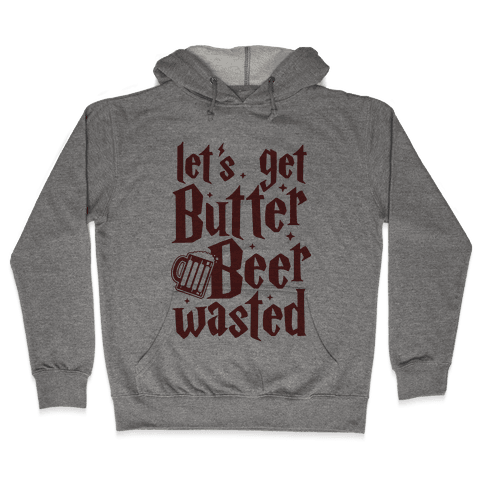 Let's Get Butter Beer Wasted Hooded Sweatshirt