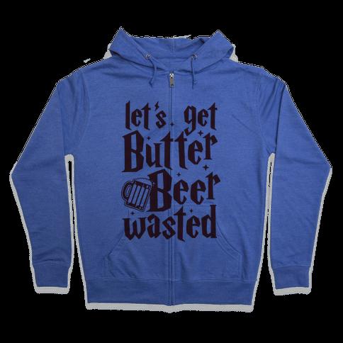 Let's Get Butter Beer Wasted Zip Hoodie