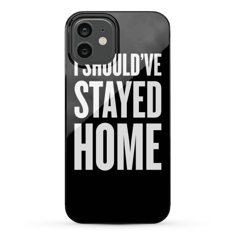 I Should've Stayed Home Phone Case