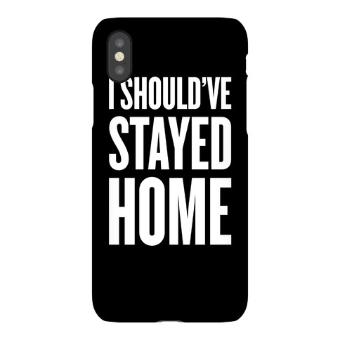 I Should've Stayed Home Phone Case