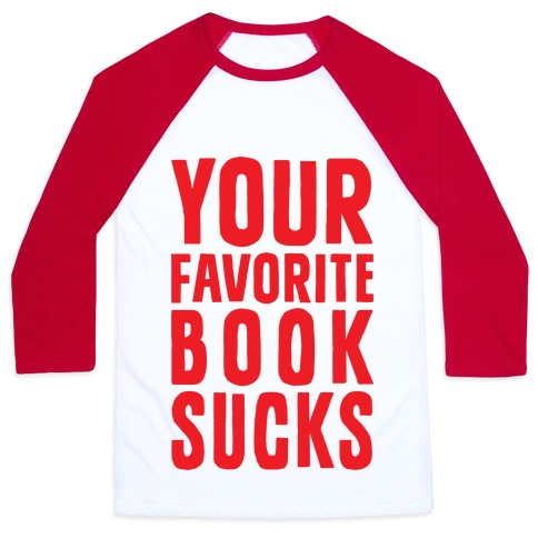 Your Favorite Book Sucks Baseball Tee