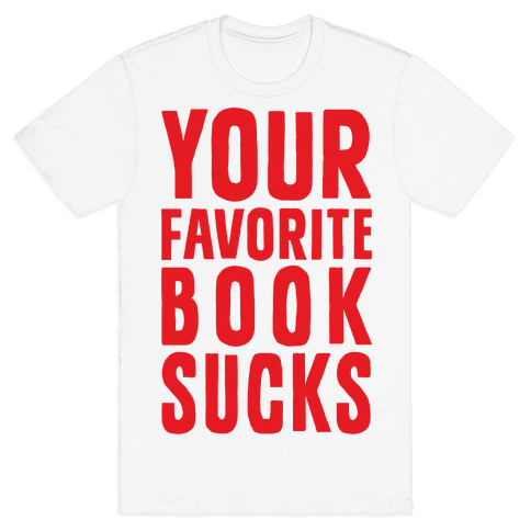 Your Favorite Book Sucks Mens T-Shirt