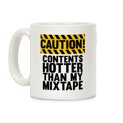 Caution: Contents Hotter Than My Mixtape Coffee Mug