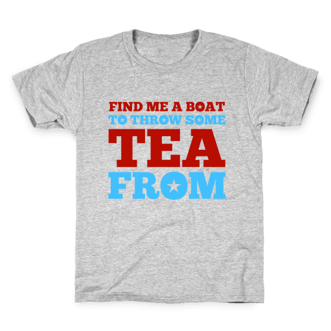 Find Me A Boat To Throw Some Tea From Kids T-Shirt
