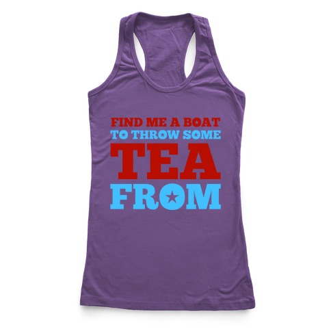 Find Me A Boat To Throw Some Tea From Racerback Tank Top