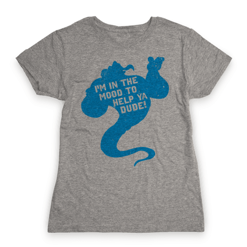 I'm In The Mood To Help You Dude Womens T-Shirt