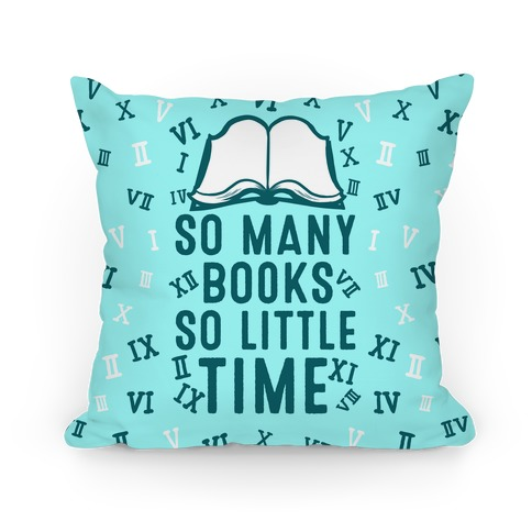 So Many Books. So Little Time Pillow