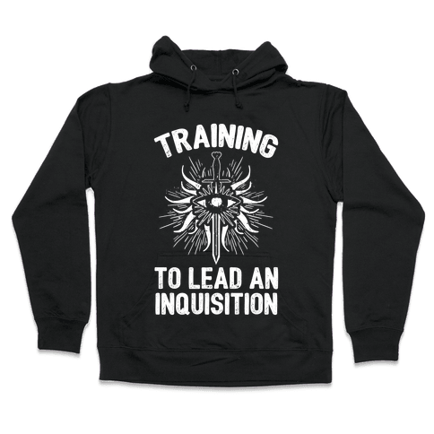 Training To Lead An Inquisition Hooded Sweatshirt