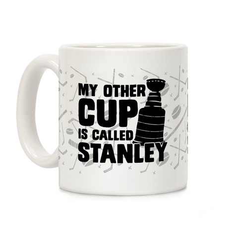 My Other Cup Is Called Stanley Coffee Mug